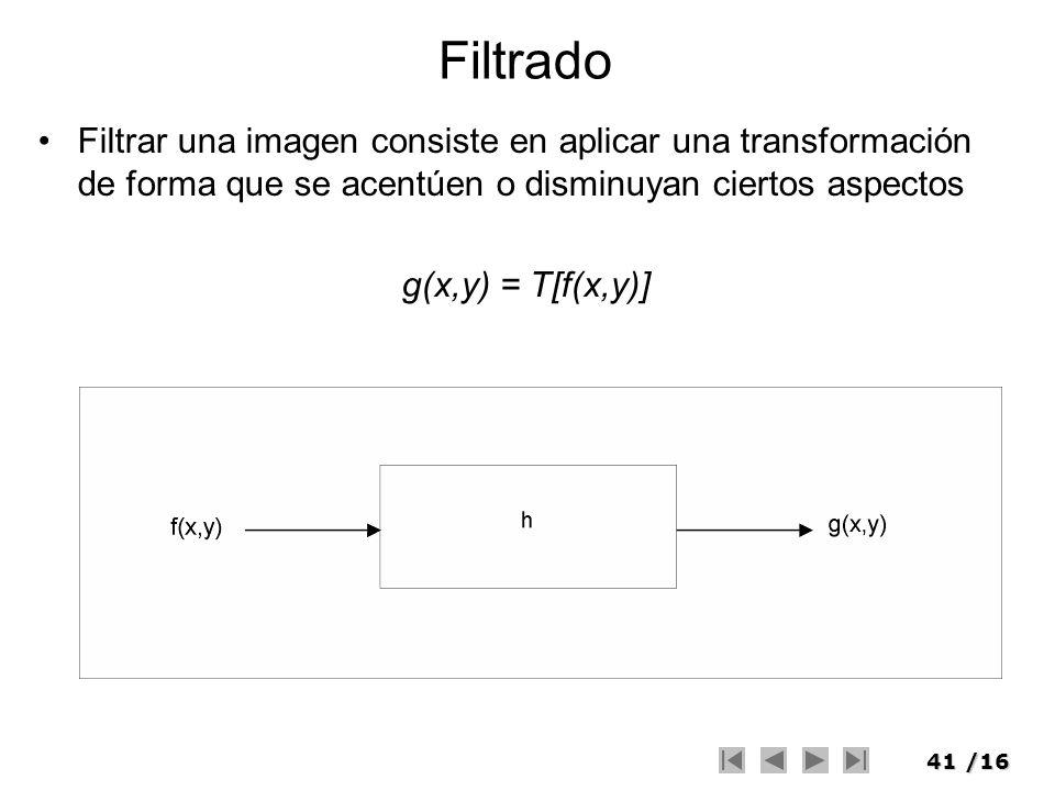 Filtrado Filtrar una imagen consiste en aplicar una transformación de forma que se acentúen o disminuyan ciertos aspectos.