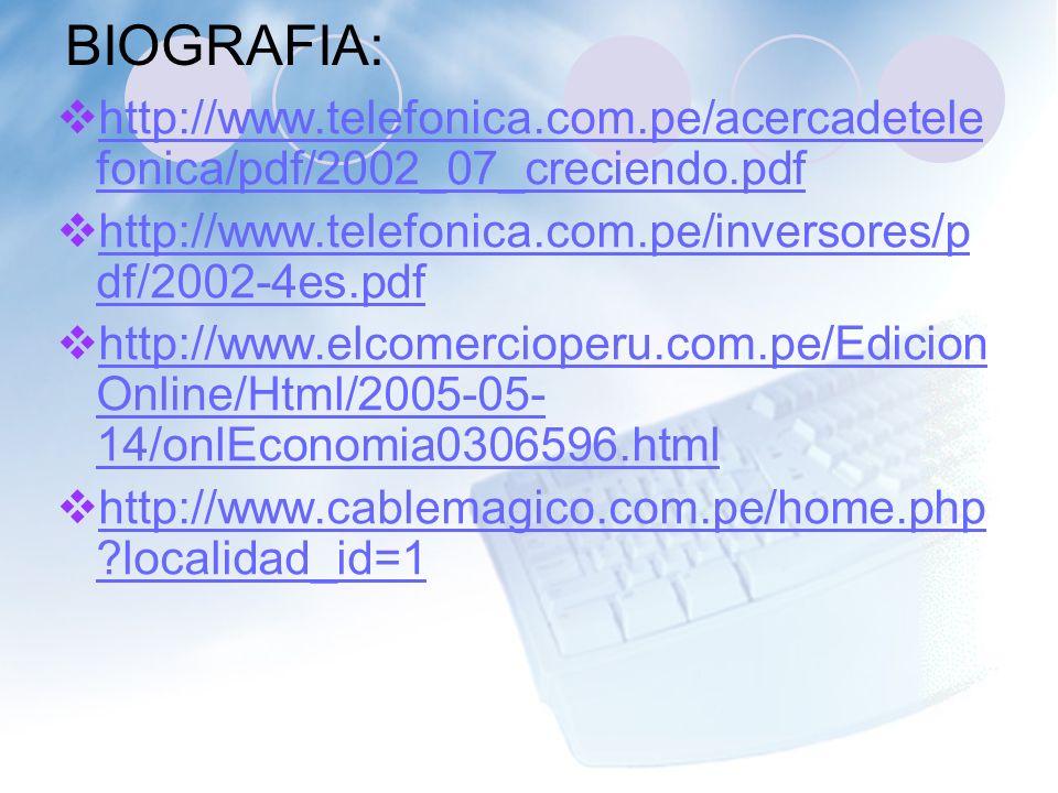BIOGRAFIA: http://www.telefonica.com.pe/acercadetelefonica/pdf/2002_07_creciendo.pdf. http://www.telefonica.com.pe/inversores/pdf/2002-4es.pdf.