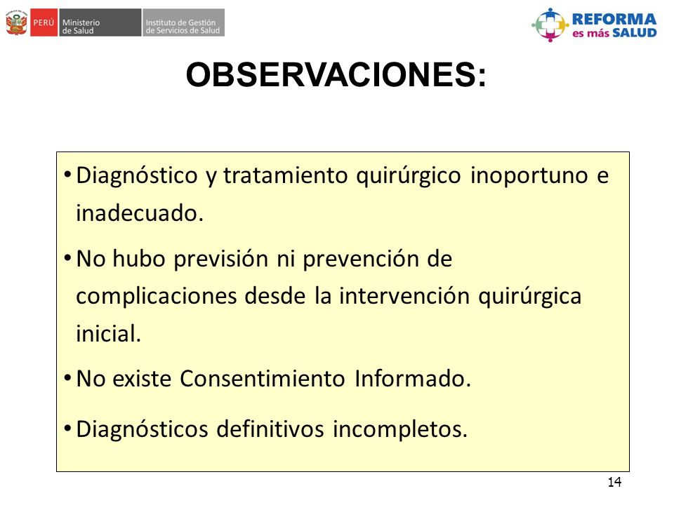 OBSERVACIONES: Diagnóstico y tratamiento quirúrgico inoportuno e inadecuado.