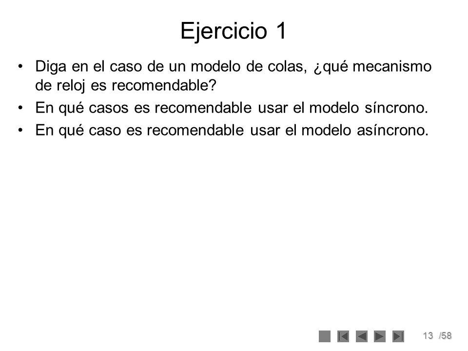 Ejercicio 1 Diga en el caso de un modelo de colas, ¿qué mecanismo de reloj es recomendable En qué casos es recomendable usar el modelo síncrono.