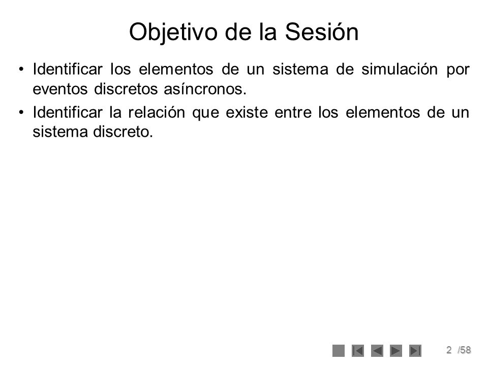 Objetivo de la SesiónIdentificar los elementos de un sistema de simulación por eventos discretos asíncronos.