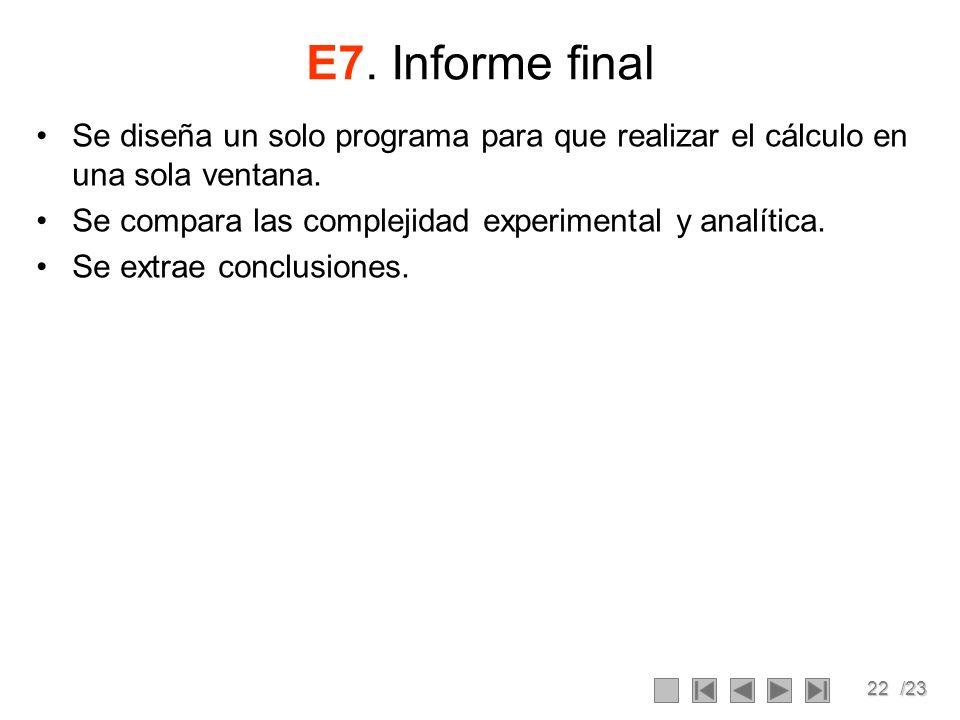 E7. Informe final Se diseña un solo programa para que realizar el cálculo en una sola ventana. Se compara las complejidad experimental y analítica.