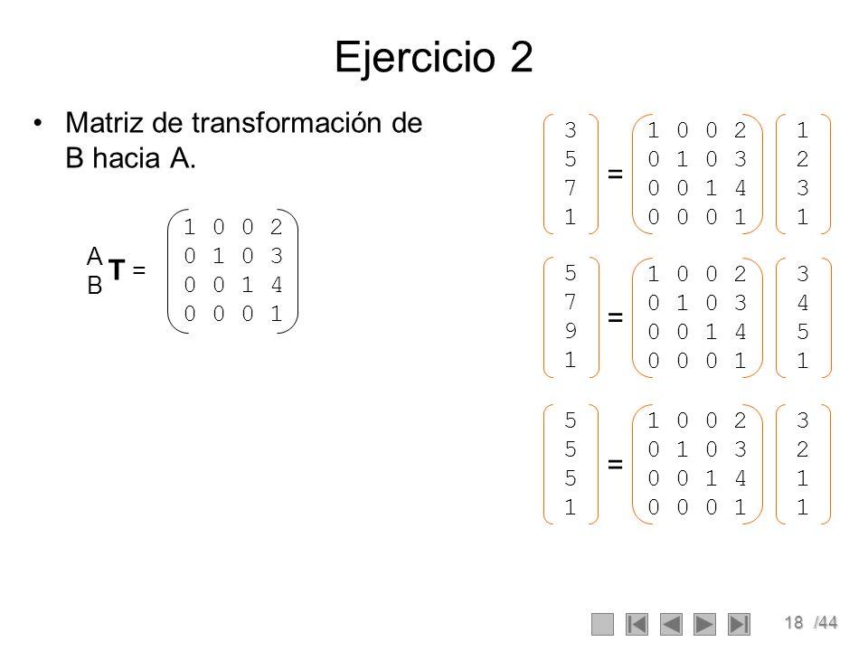 Ejercicio 2 Matriz de transformación de B hacia A. = T = = = 1 2 3