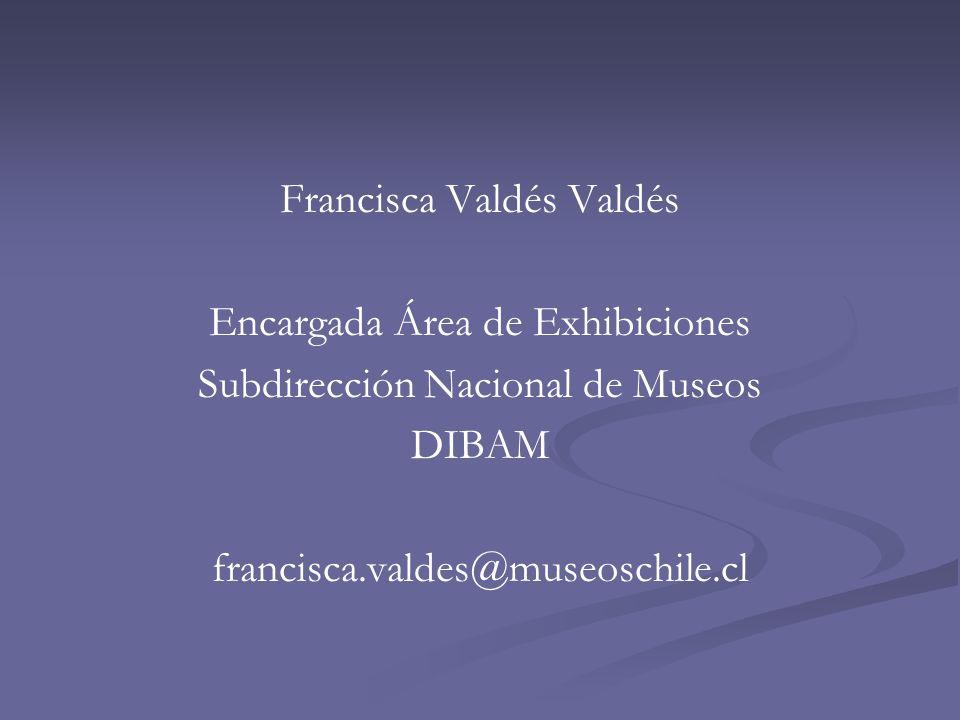 Francisca Valdés Valdés Encargada Área de Exhibiciones