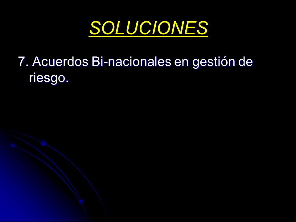 SOLUCIONES 7. Acuerdos Bi-nacionales en gestión de riesgo.