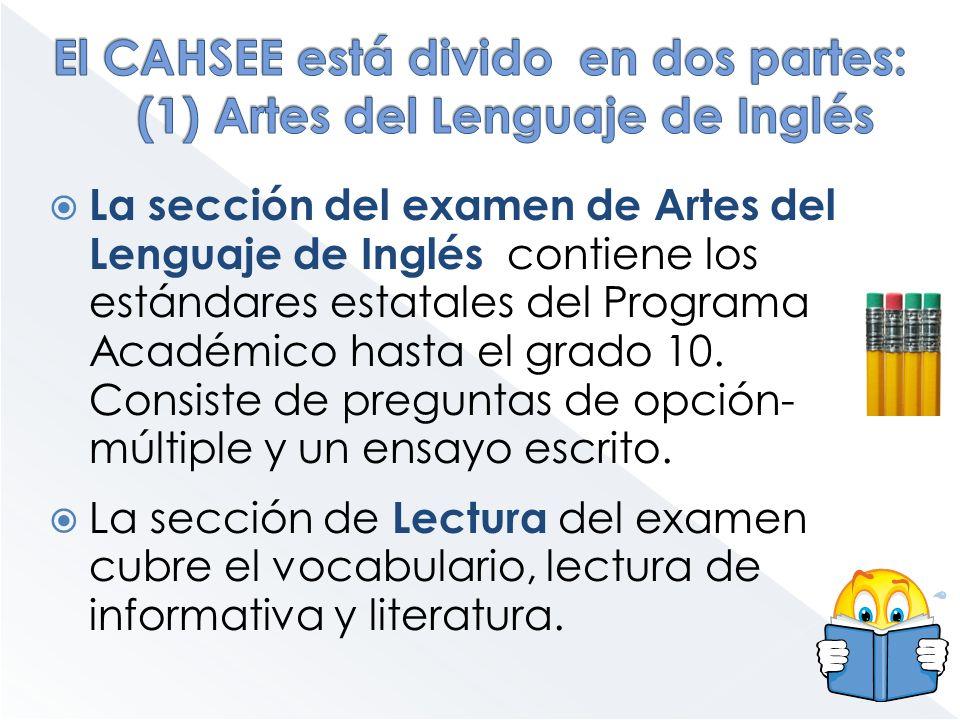El CAHSEE está divido en dos partes: (1) Artes del Lenguaje de Inglés