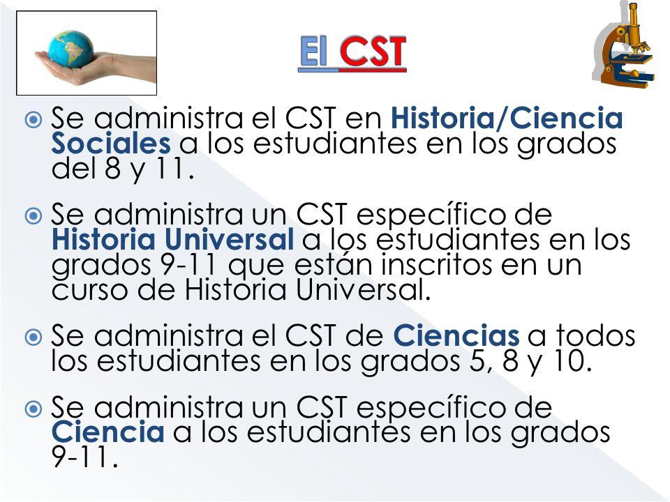 El CST Se administra el CST en Historia/Ciencia Sociales a los estudiantes en los grados del 8 y 11.