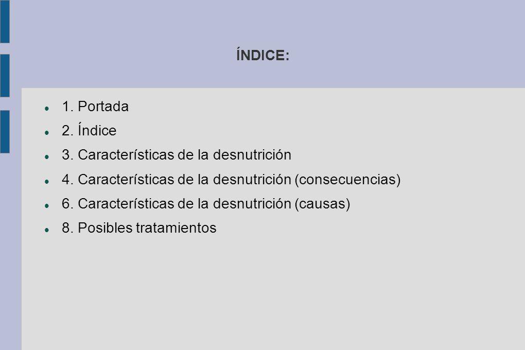 ÍNDICE: 1. Portada. 2. Índice. 3. Características de la desnutrición. 4. Características de la desnutrición (consecuencias)
