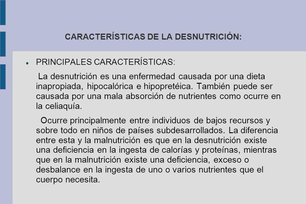 CARACTERÍSTICAS DE LA DESNUTRICIÓN: