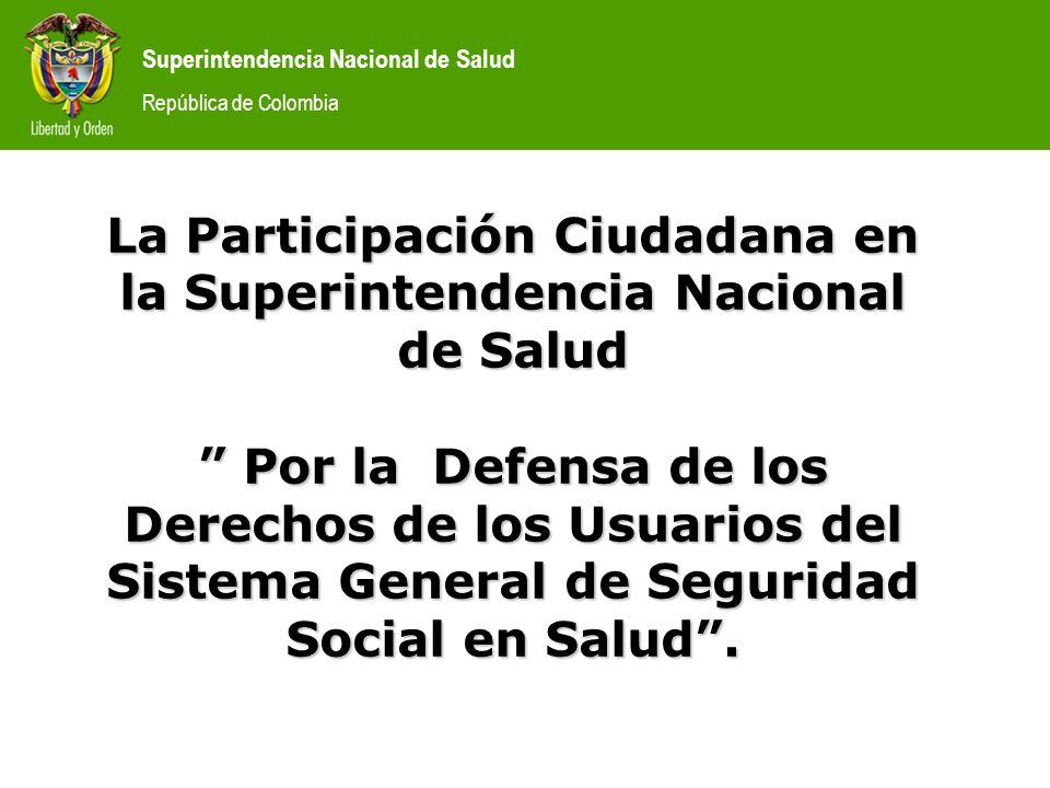 La Participación Ciudadana en la Superintendencia Nacional de Salud Por la Defensa de los Derechos de los Usuarios del Sistema General de Seguridad Social en Salud .