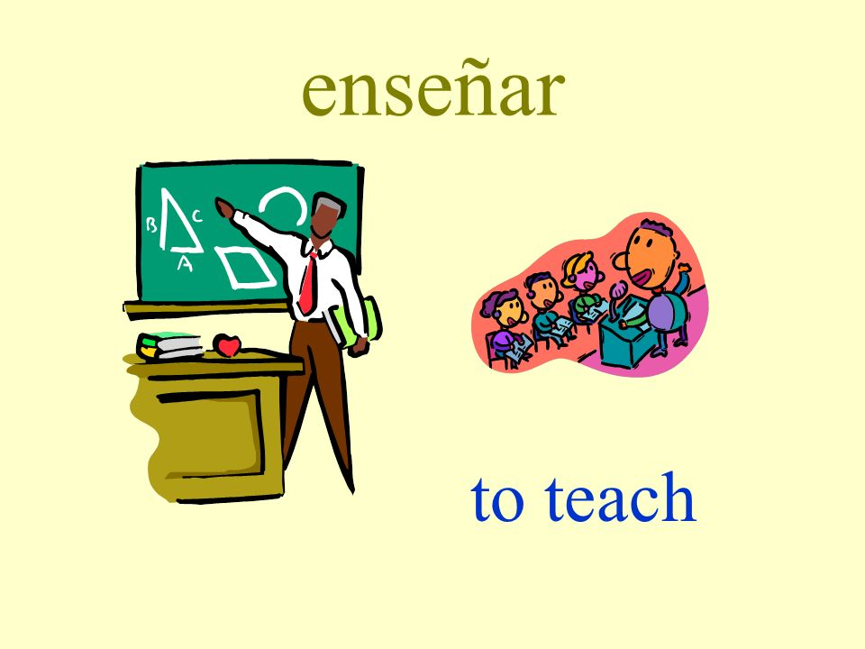 enseñar to teach