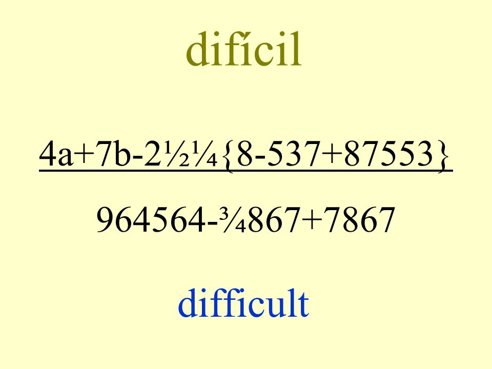 difícil 4a+7b-2½¼{8-537+87553} 964564-¾867+7867 difficult