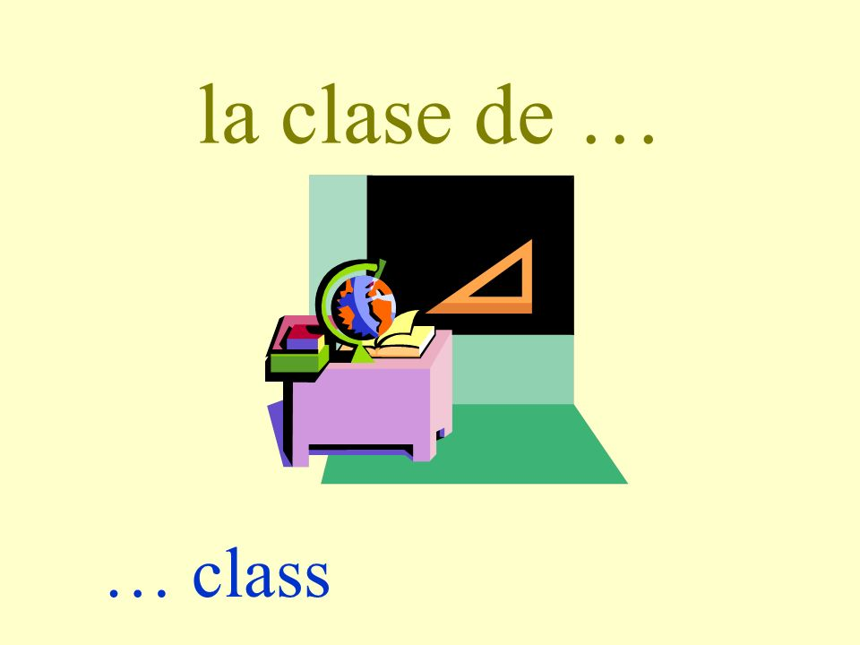 la clase de … … class