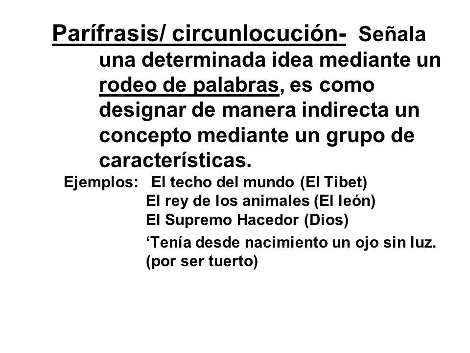 Parífrasis/ circunlocución- Señala. una determinada idea mediante un