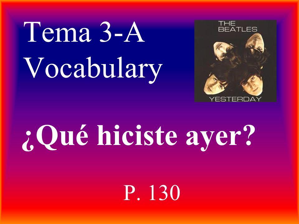 Tema 3-A Vocabulary ¿Qué hiciste ayer P. 130