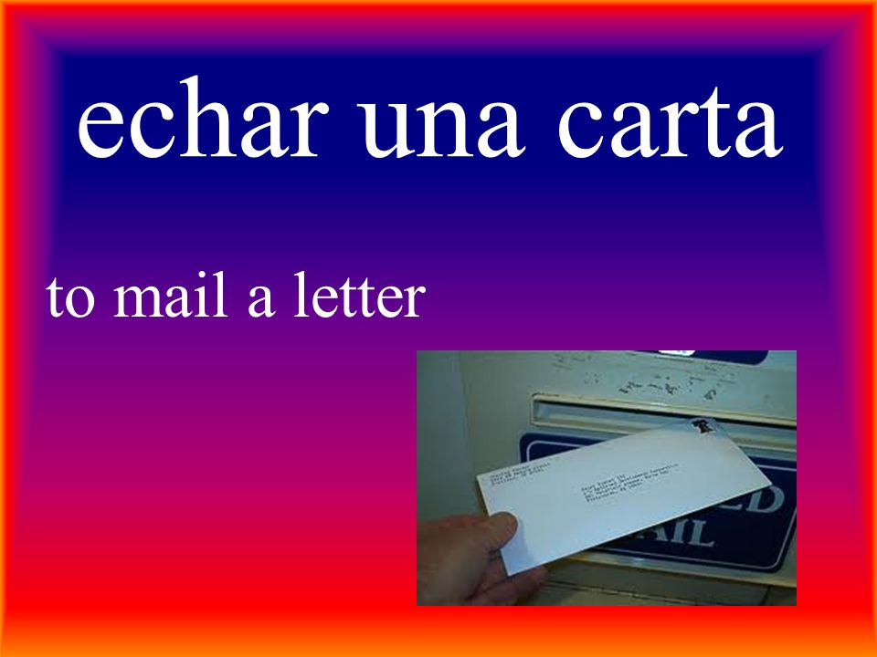 echar una carta to mail a letter