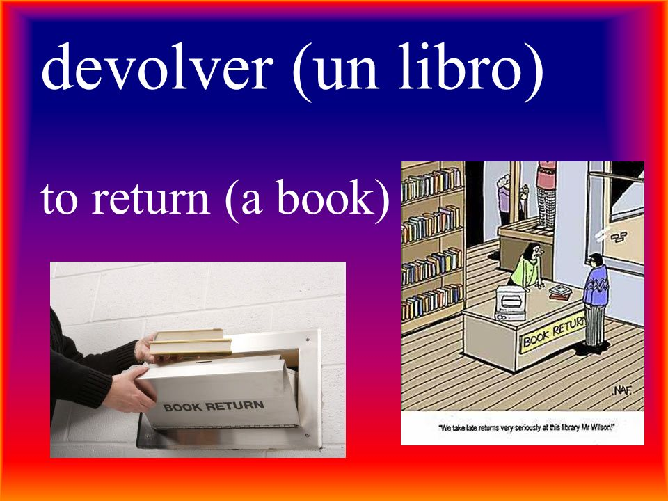 devolver (un libro) to return (a book)