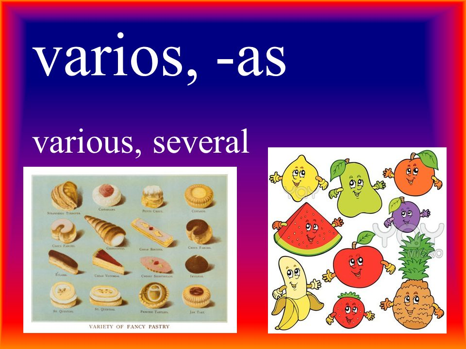 varios, -as various, several