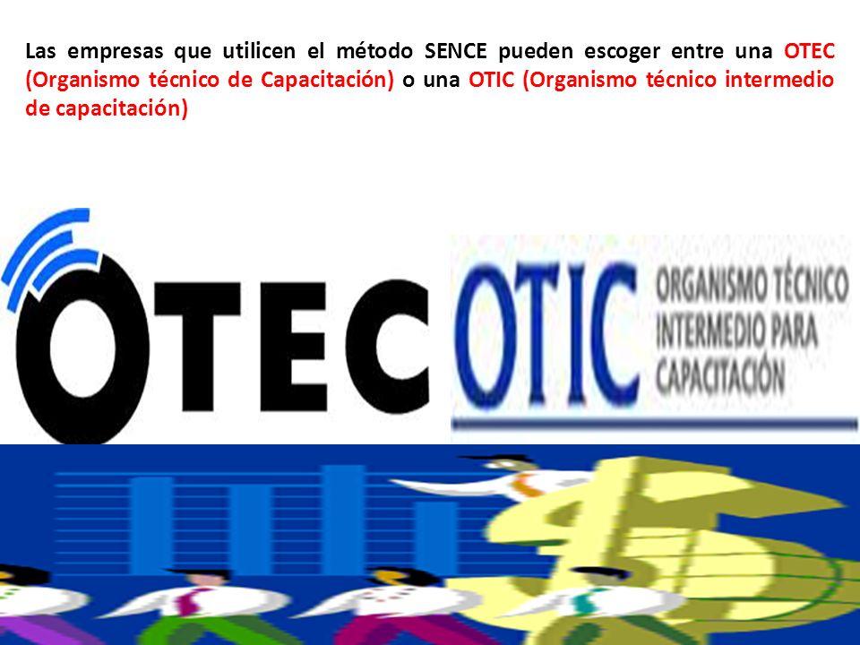 Las empresas que utilicen el método SENCE pueden escoger entre una OTEC (Organismo técnico de Capacitación) o una OTIC (Organismo técnico intermedio de capacitación)