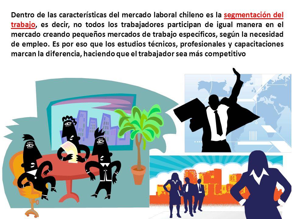 Dentro de las características del mercado laboral chileno es la segmentación del trabajo, es decir, no todos los trabajadores participan de igual manera en el mercado creando pequeños mercados de trabajo específicos, según la necesidad de empleo.