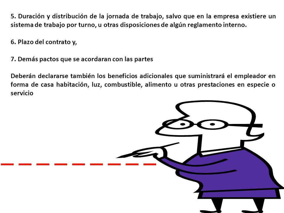5. Duración y distribución de la jornada de trabajo, salvo que en la empresa existiere un sistema de trabajo por turno, u otras disposiciones de algún reglamento interno.