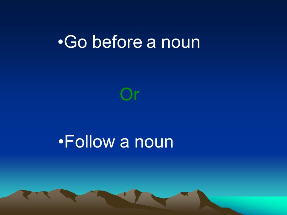 Go before a noun Or Follow a noun