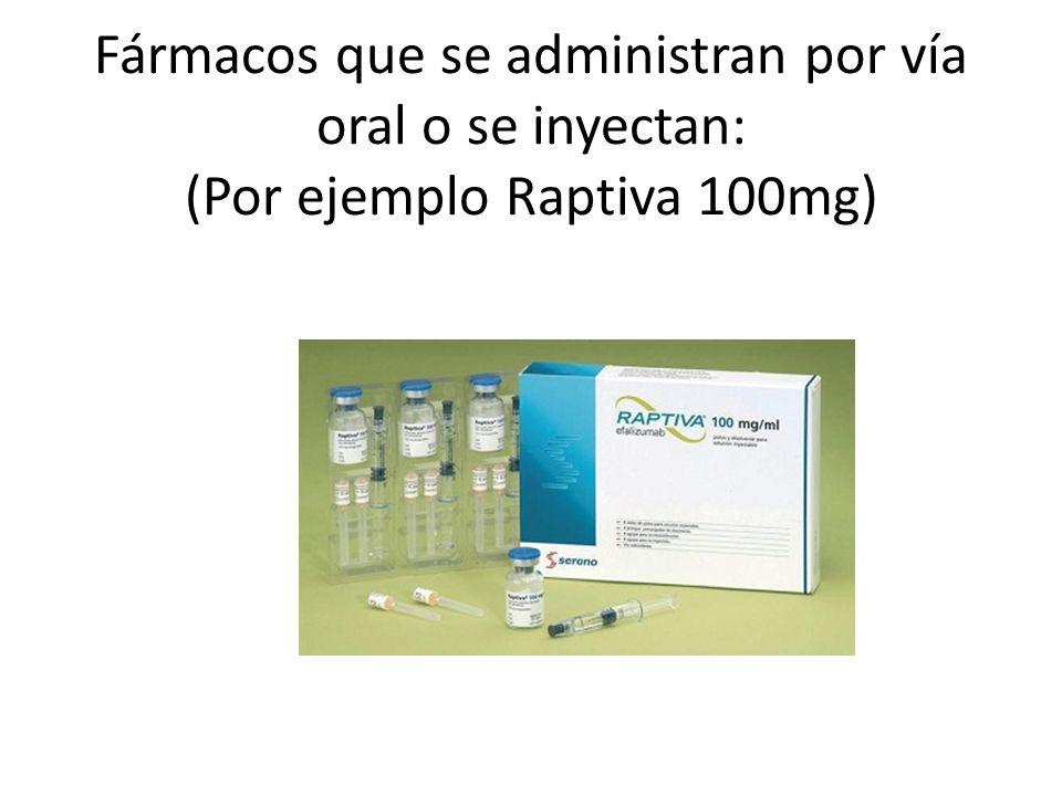 Fármacos que se administran por vía oral o se inyectan: (Por ejemplo Raptiva 100mg)