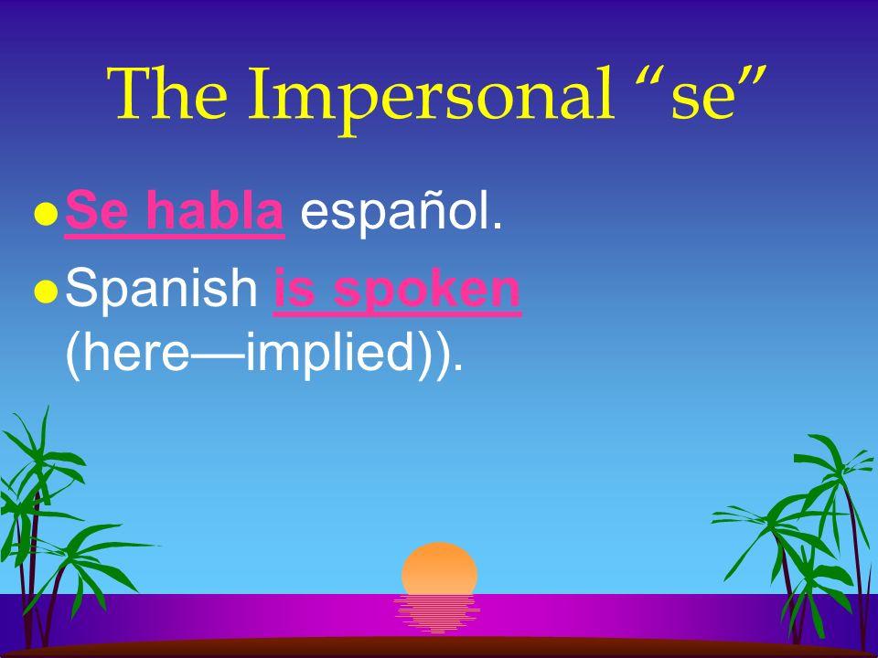 The Impersonal se Se habla español.