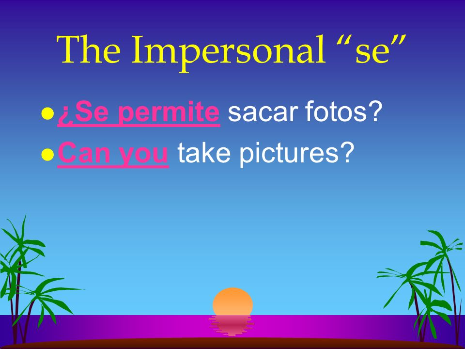 The Impersonal se ¿Se permite sacar fotos Can you take pictures