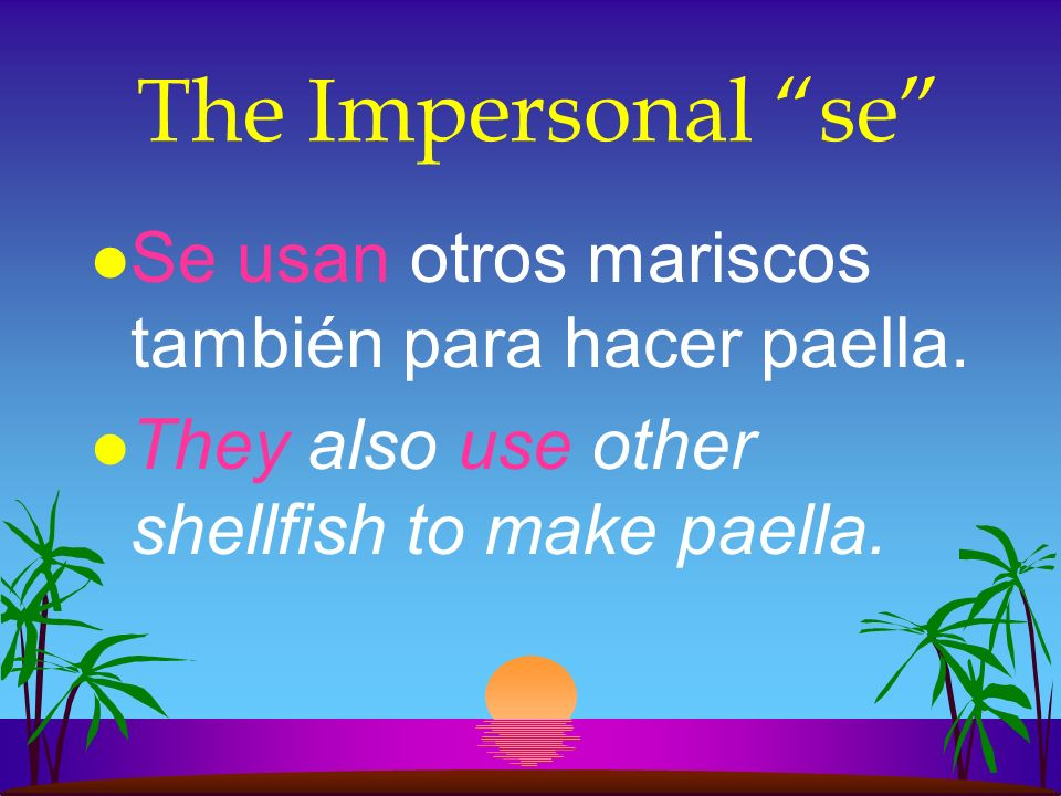 The Impersonal se Se usan otros mariscos también para hacer paella.