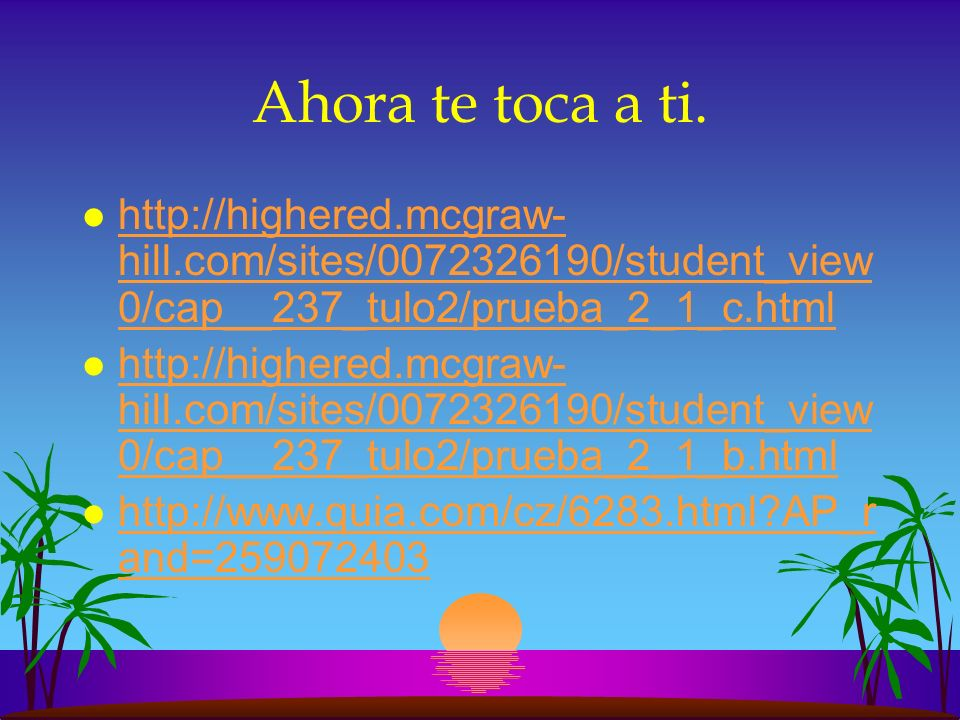 Ahora te toca a ti.http://highered.mcgraw-hill.com/sites/0072326190/student_view0/cap__237_tulo2/prueba_2_1_c.html.