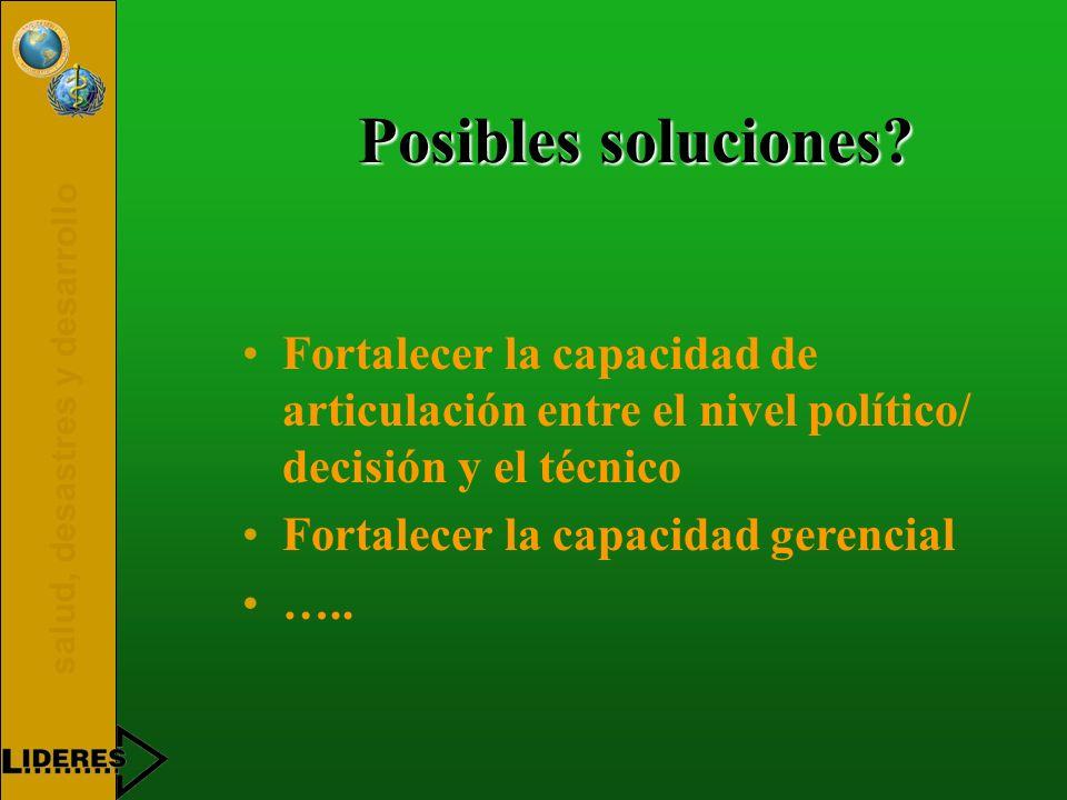 Posibles soluciones Fortalecer la capacidad de articulación entre el nivel político/ decisión y el técnico.