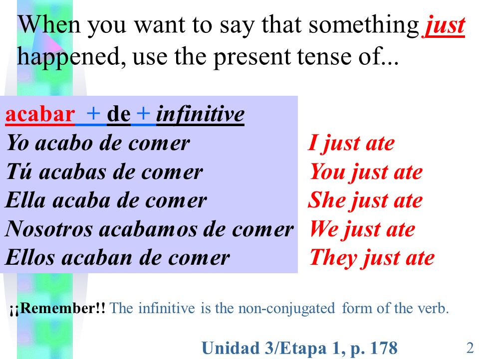 When you want to say that something just happened, use the present tense of...