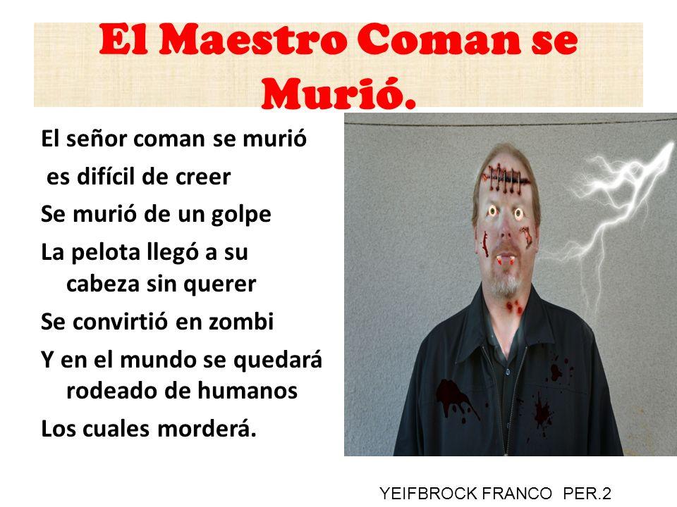 El Maestro Coman se Murió.