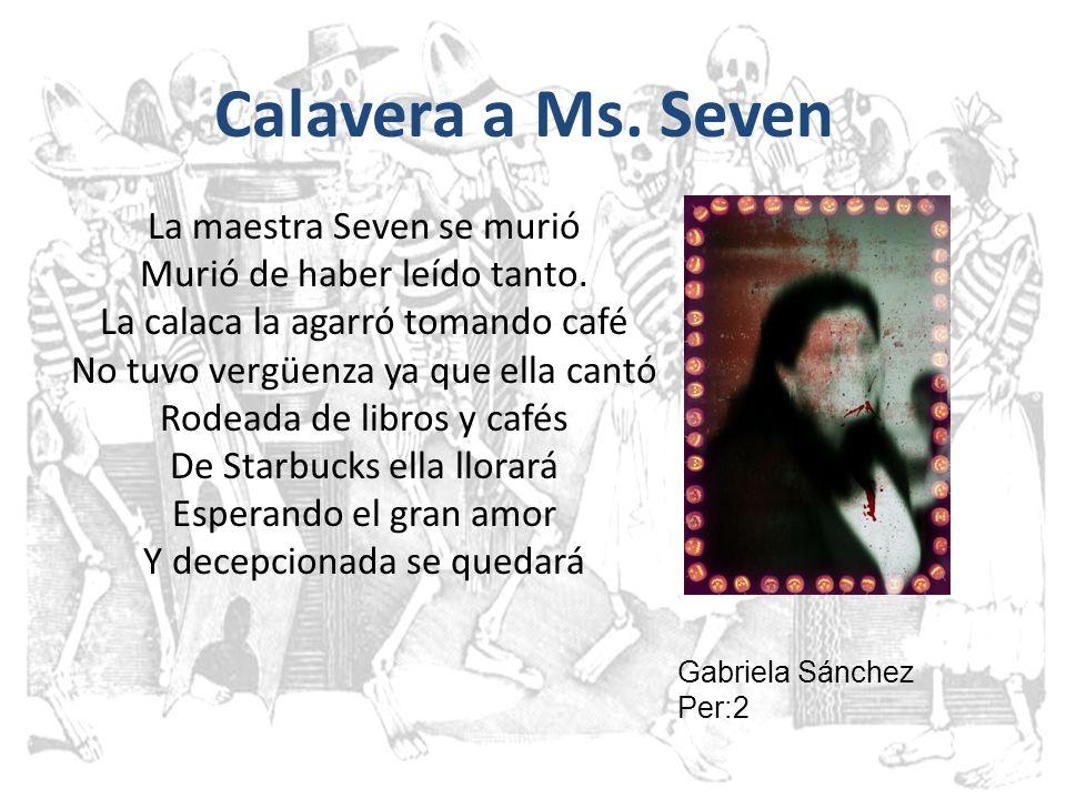Calavera a Ms. Seven La maestra Seven se murió