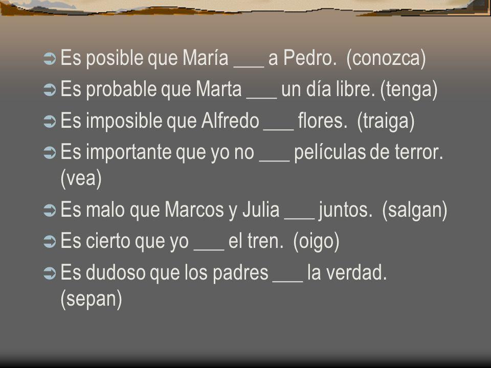 Es posible que María ___ a Pedro. (conozca)