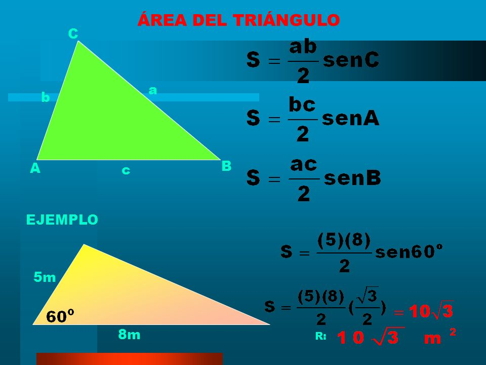 ÁREA DEL TRIÁNGULO C a b A B c EJEMPLO 5m 8m R: