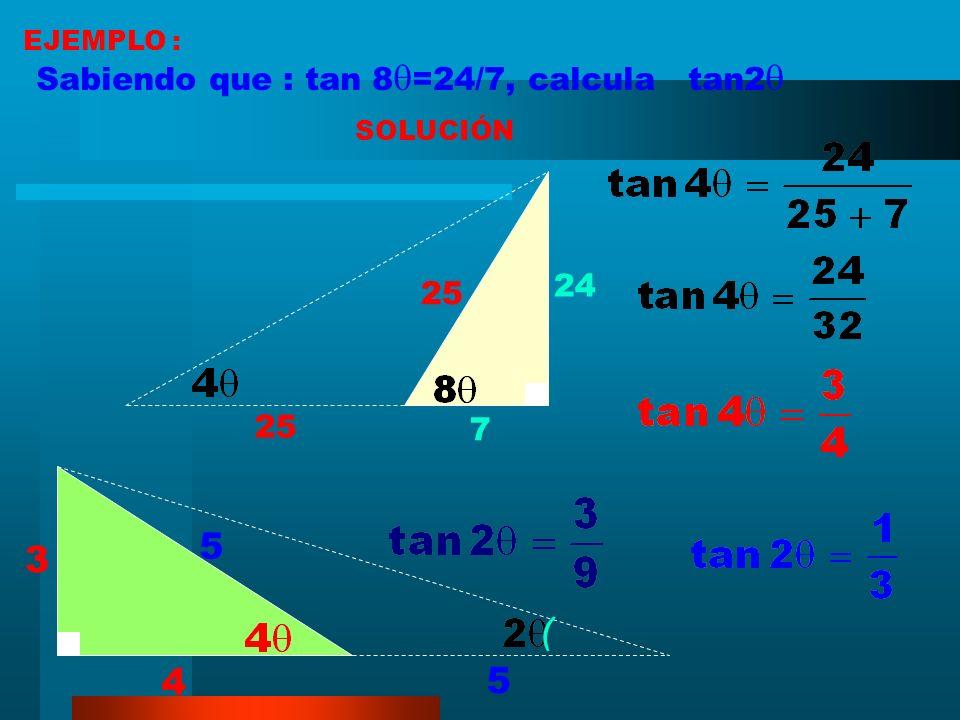 5 3 ( 4 5 Sabiendo que : tan 8=24/7, calcula tan2 24 25 25 7