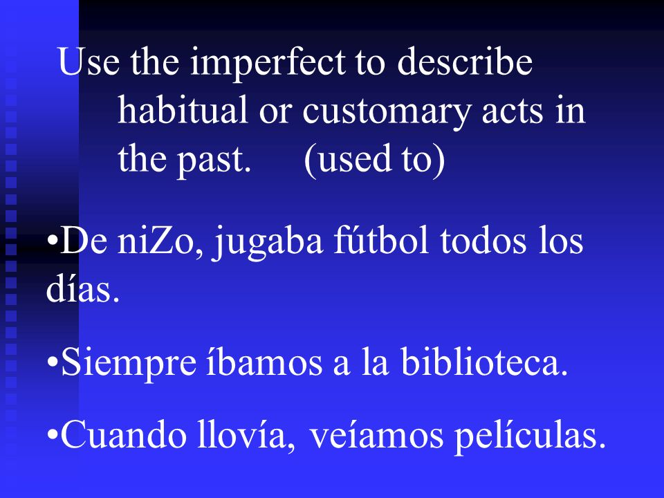 Use the imperfect to describe habitual or customary acts in the past