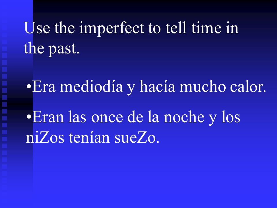 Use the imperfect to tell time in the past.