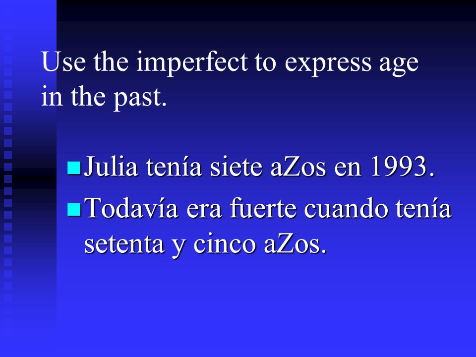 Use the imperfect to express age in the past.
