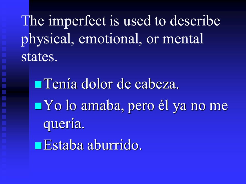 The imperfect is used to describe physical, emotional, or mental states.