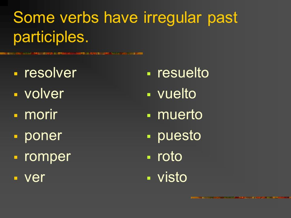 Some verbs have irregular past participles.