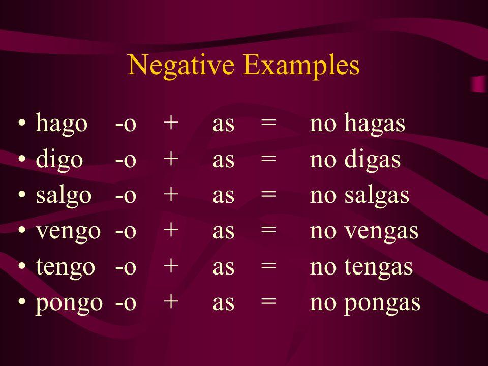 Negative Examples hago -o + as = no hagas digo -o + as = no digas