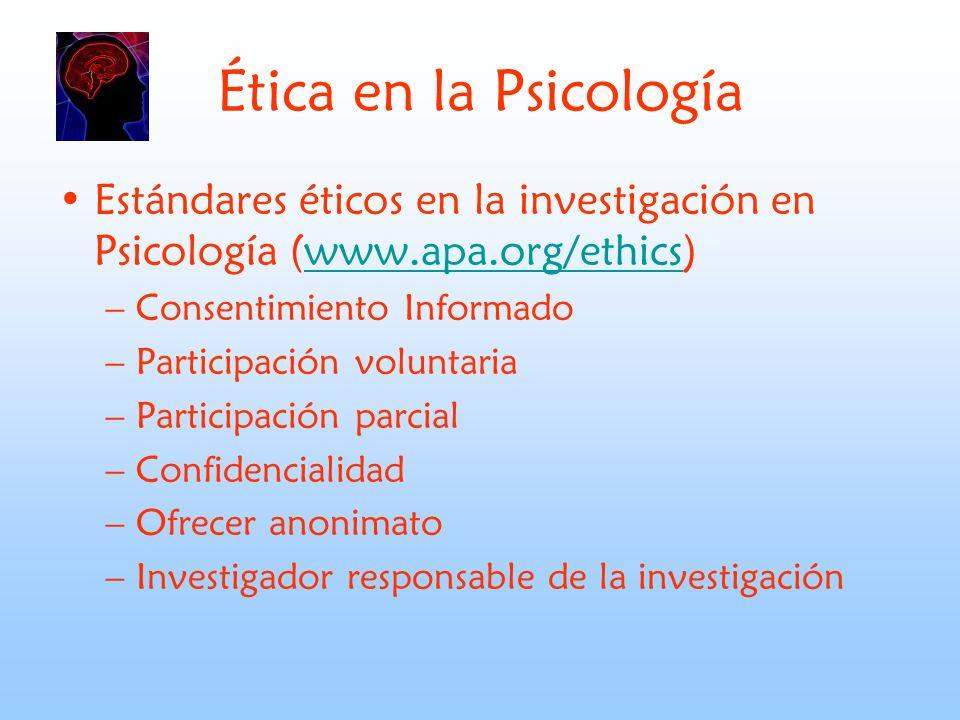 Ética en la Psicología Estándares éticos en la investigación en Psicología (www.apa.org/ethics) Consentimiento Informado.