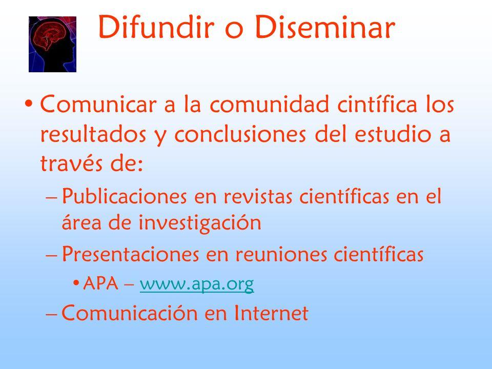 Difundir o Diseminar Comunicar a la comunidad cintífica los resultados y conclusiones del estudio a través de: