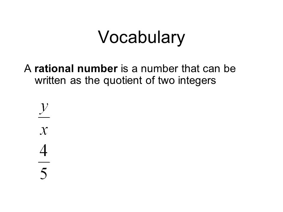Vocabulary A rational number is a number that can be written as the quotient of two integers