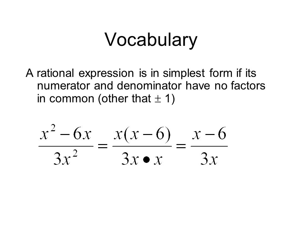 Vocabulary A rational expression is in simplest form if its numerator and denominator have no factors in common (other that  1)