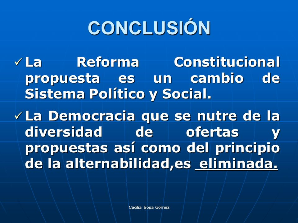 CONCLUSIÓN La Reforma Constitucional propuesta es un cambio de Sistema Político y Social.