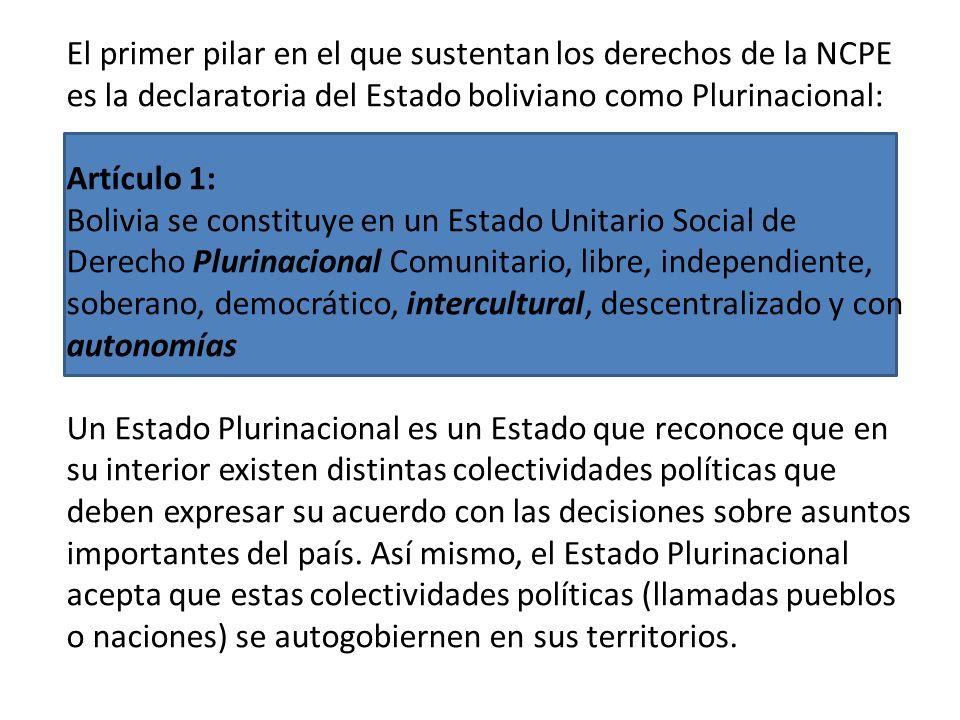 El primer pilar en el que sustentan los derechos de la NCPE es la declaratoria del Estado boliviano como Plurinacional: